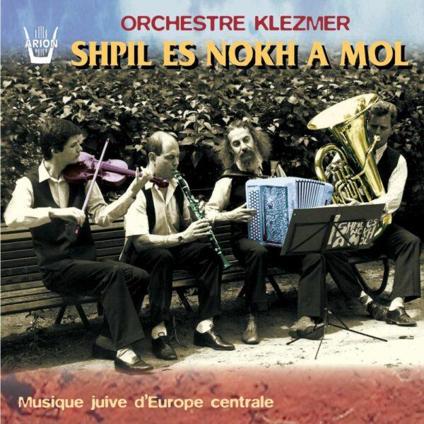 Shpil es nokh a mol Vol.1 - Musique juive d'Europe Centrale