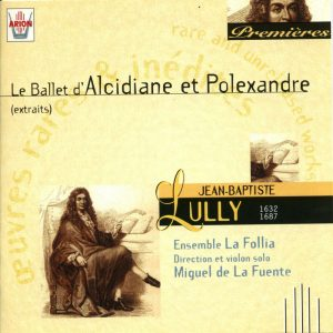 Lully - Le Ballet d'Alcidiane & Polexandre
