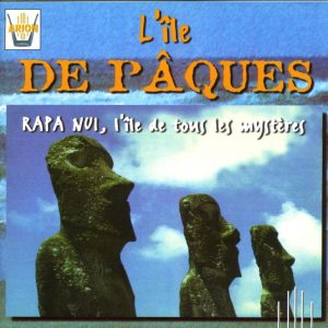 L'Ile de Pâques - Rapa Nui, L'Ile de tous les mysteres