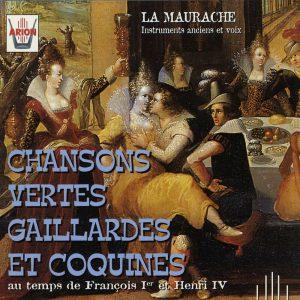 Chansons vertes, Gaillardes et Coquines au temps de Francois 1er & Henri IV
