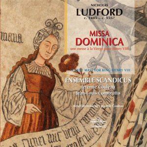 Ludford - Missa Dominica - Une messe à la Vierge pour Henri VIII