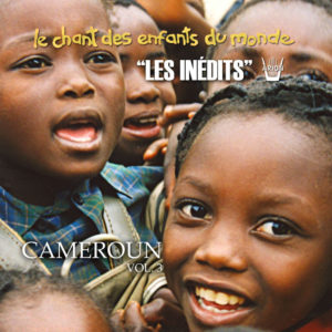 Chant des Enfants du Monde - Digital Vol.3 - Cameroun