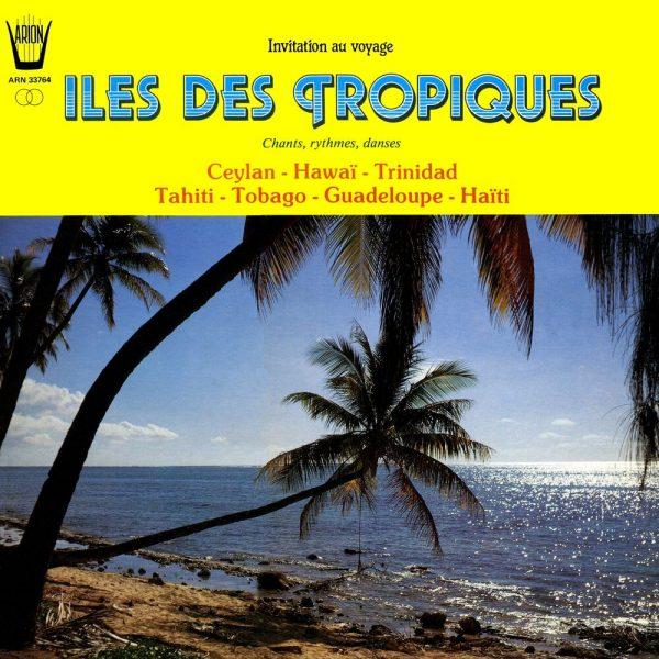 Iles des Trôpiques - Chants, ruthmes, danses de Ceylan -  Hawaï - Trinidad - Tahiti - Tobago - Guadeloupe - Haïti